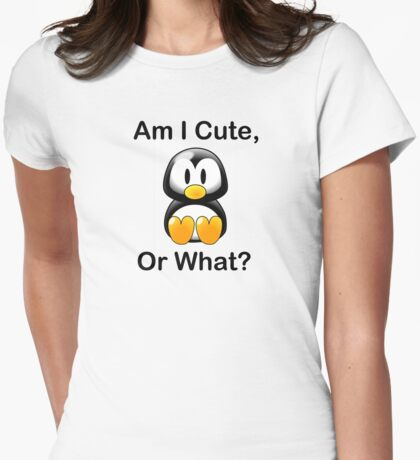 Am I Cute, Or What? Womens Fitted T-Shirt