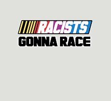 Racists Gonna Race Unisex T-Shirt