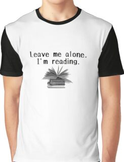 Leave me alone - I'm reading!  Graphic T-Shirt