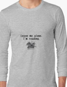 Leave me alone - I'm reading!  Long Sleeve T-Shirt
