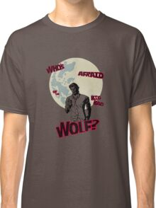 Who's Afraid of The Big Bad Wolf? Classic T-Shirt
