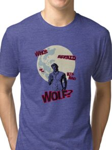 Who's Afraid of The Big Bad Wolf? Tri-blend T-Shirt