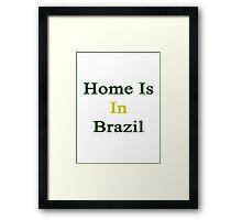 Home Is In Brazil Framed Print