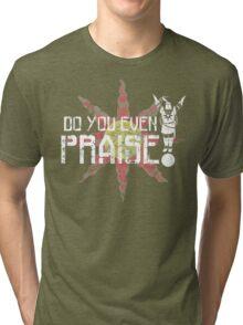 Do You Even Praise? Tri-blend T-Shirt