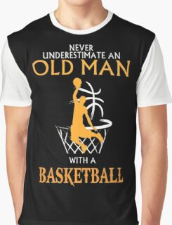 never underestimate an old man with a basketball Graphic T-Shirt