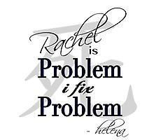 Rachel is Problem I Fix Problem  Photographic Print