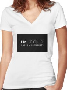 Im cold I need a Blanchett Women's Fitted V-Neck T-Shirt