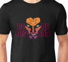 Be Big. Be Bad. Unisex T-Shirt