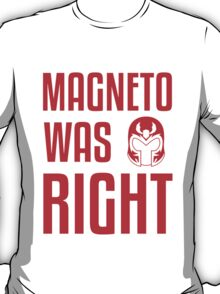 Magneto Was Right X-Men Marvel T-shirt  T-Shirt