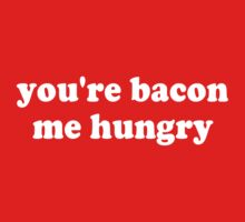 You're Bacon Me Hungry Kids Clothes