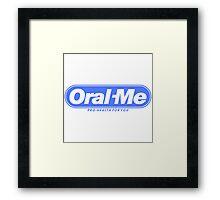 Oral Me Framed Print