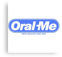 Oral Me Canvas Print