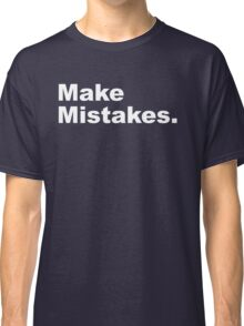 Make Mistakes Classic T-Shirt