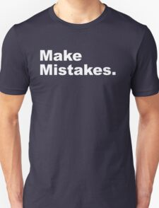 Make Mistakes Unisex T-Shirt