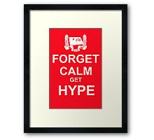 Forget Calm Get HYPE Framed Print