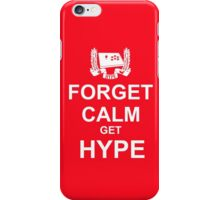 Forget Calm Get HYPE iPhone Case/Skin