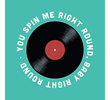 You Spin Me Right Round, Baby Right Round Photographic Print
