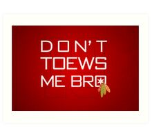 Don't TOEWS Me Bro Art Print