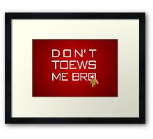 Don't TOEWS Me Bro Framed Print