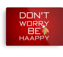Don't Worry Be Haapy Metal Print