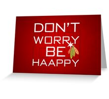 Don't Worry Be Haapy Greeting Card