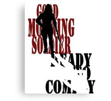 Good Morning, Soldier Canvas Print