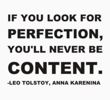 """""""If you look for perfection, you'll never be content. """" Leo Tolstoy, Anna Karenina  by Haley Marshall"""