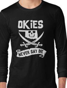 Oklahoma - Okies Never Say Die Long Sleeve T-Shirt