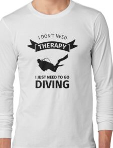 I don't need therapy I just need to go diving Long Sleeve T-Shirt