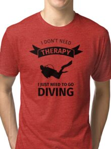 I don't need therapy I just need to go diving Tri-blend T-Shirt