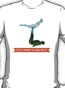 Put a front plank on it T-Shirt