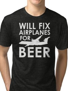 Will Fix Airplanes for Beer, Q400 Tri-blend T-Shirt