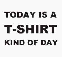 Today is a T-Shirt Kind of Day Kids Tee