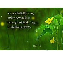 Greater is He ~ 1 John 4:4 Photographic Print