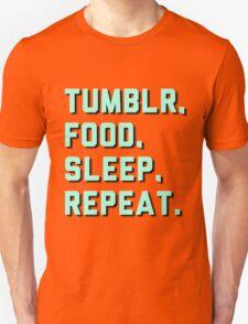 Tumblr, Food, Sleep, Repeat. Unisex T-Shirt