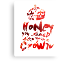 Honey, You Should See Me In A Crown Metal Print