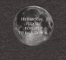 Hey moon, please forget to fall down Pullover