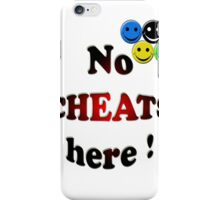 no cheats here ! iPhone Case/Skin