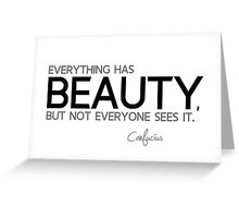 everything has beauty - confucius Greeting Card