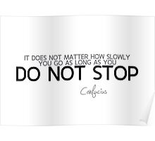 do not stop - confucius Poster