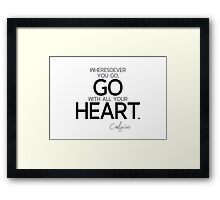 wheresoever you go, go with all your heart - confucius Framed Print