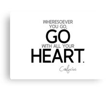 wheresoever you go, go with all your heart - confucius Canvas Print