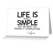 life is really simple - confucius Greeting Card