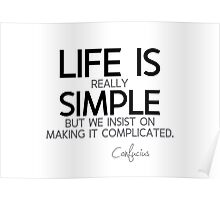 life is really simple - confucius Poster