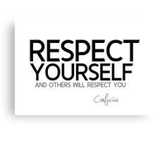 respect yourself and others will respect you - confucius Canvas Print