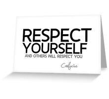 respect yourself and others will respect you - confucius Greeting Card