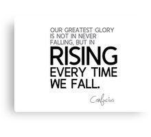 glory: rising every time we fall - confucius Canvas Print
