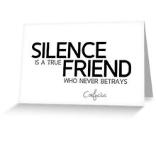 silence is a true friend - confucius Greeting Card