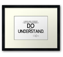 I do and I understand - confucius Framed Print