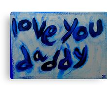 love you daddy Canvas Print